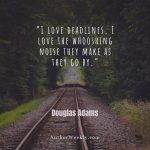 """I love deadlines. I love the whooshing noise they make as they go by."" Writing Quote by Douglas Adams"