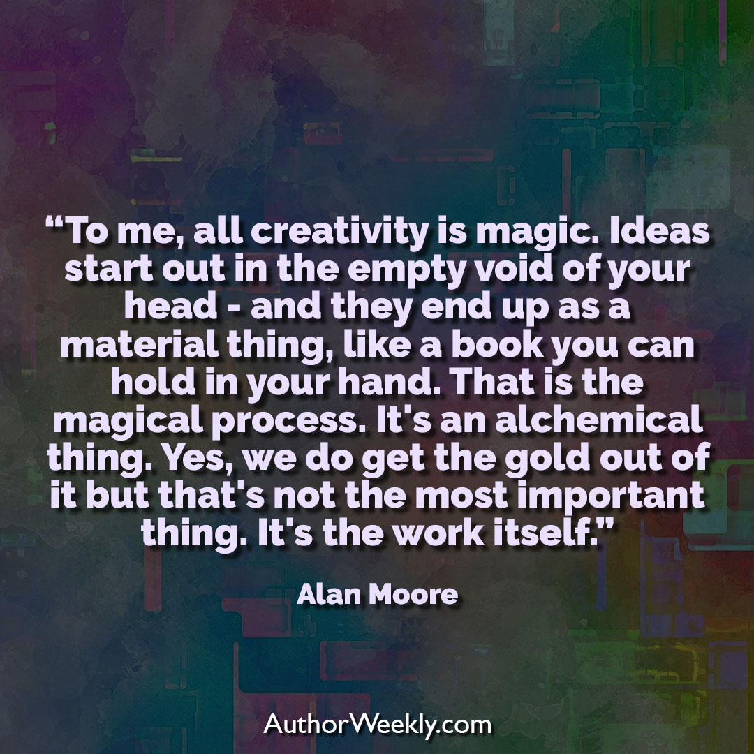 Alan Moore Creativity Quote Magic