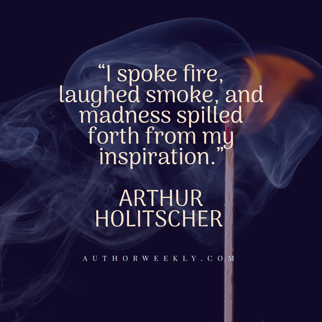 Arthur Holitscher Creativity Quote I Spoke Fire