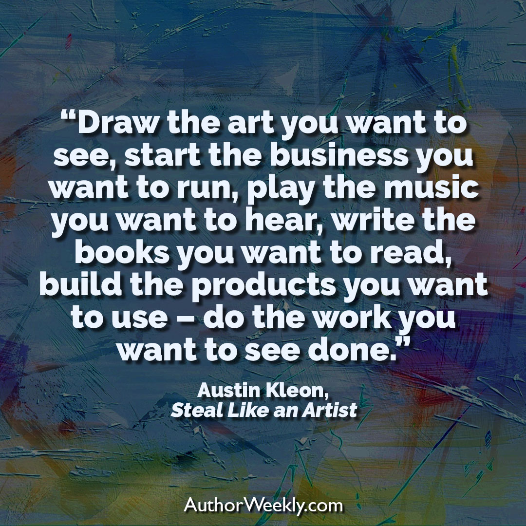 Austin Kleon Creativity Quote Play the Music You Want to Hear