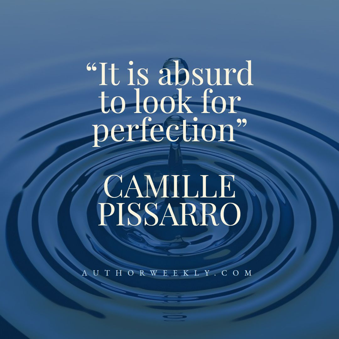 Camille Pissarro Creativity Quote Perfection