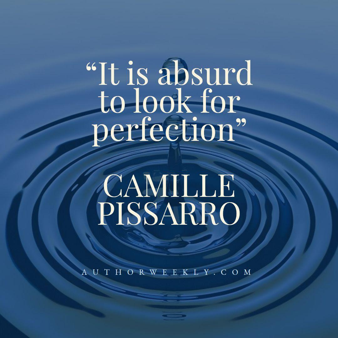 Camille Pissarro Creativity Quote Perfection