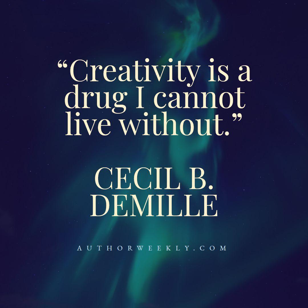 Cecil B Demille Creativity Quote Drug