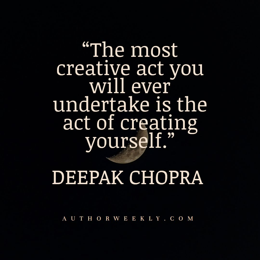 Deepak Chopra Creativity Quote the Act of Creating Yourself
