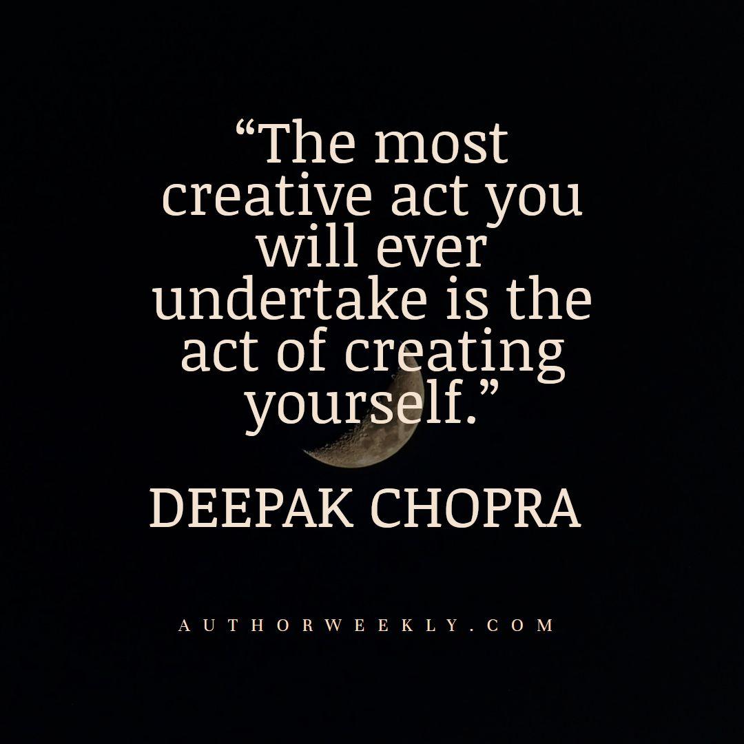 Deepak Chopra Creativity Quote the Act of Creating Yourself