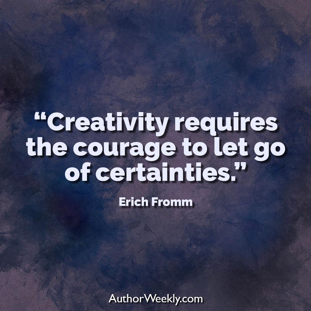 Erich Fromm Creativity Quote Let Go of Uncertainties