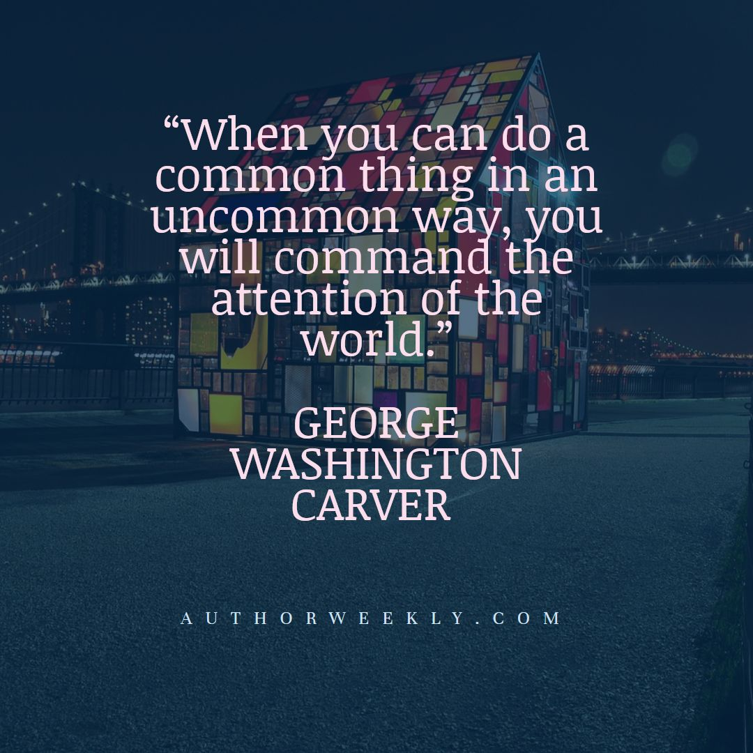 George Washington Carver Creativity Quote the Attention of the World
