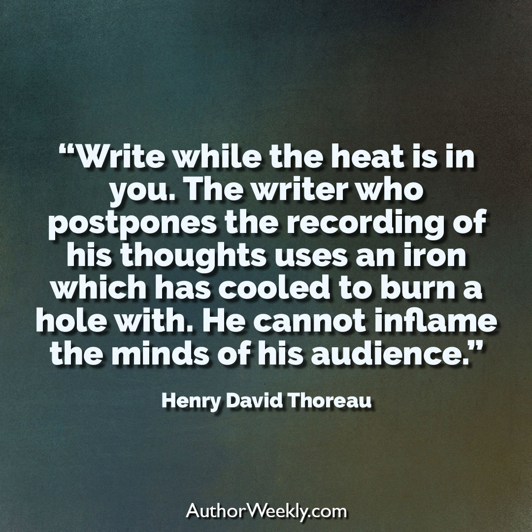 Henry David Thoreau Creativity Quote Write When the Heat is in You