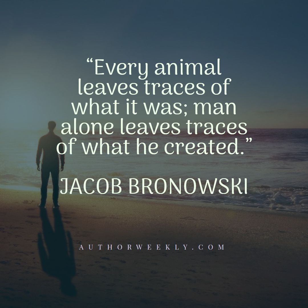 Jacob Bronowski Creativity Quote Every Animal Leaves Traces