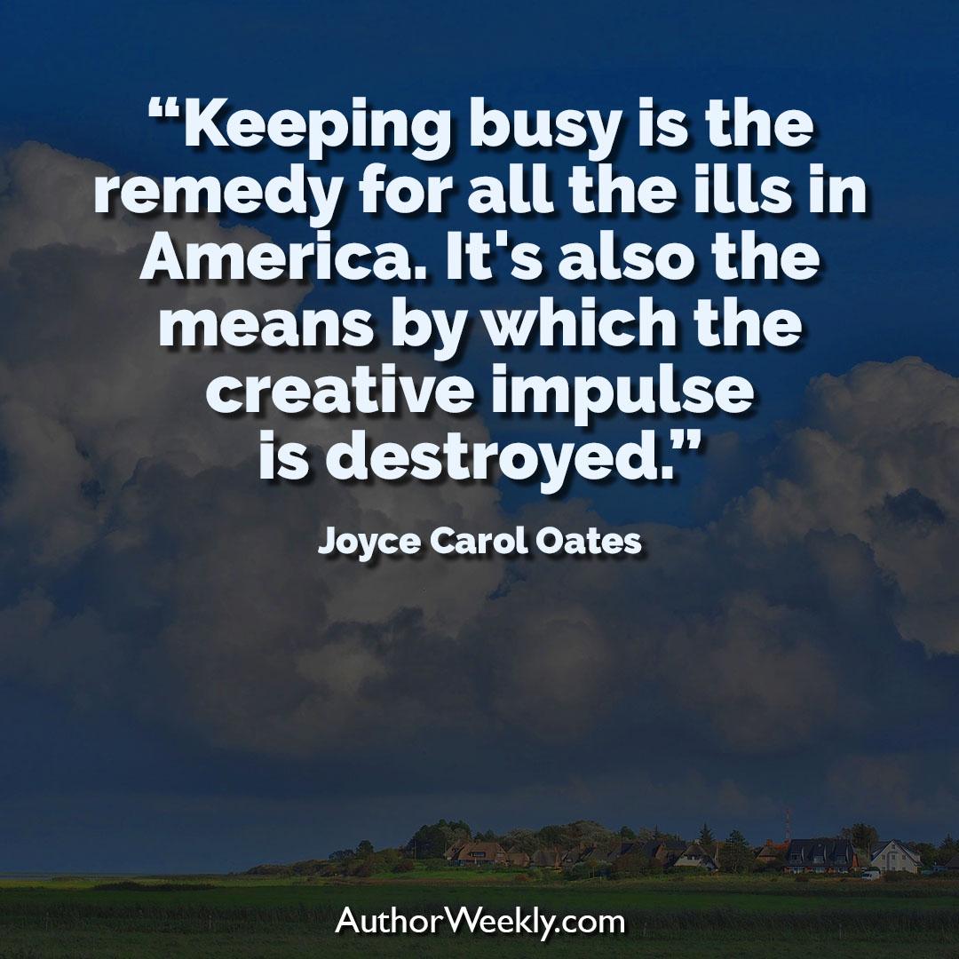Joyce Carol Oates Creativity Quote Keeping Busy