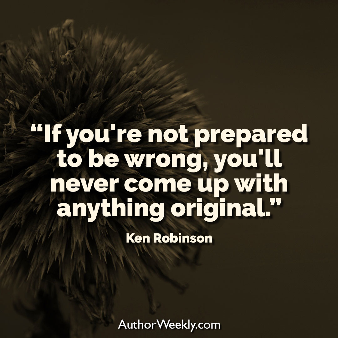 Ken Robinson Creativity Quote Prepared to Be Wrong