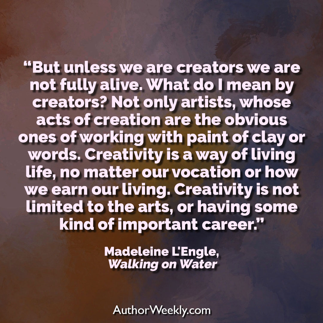 Madeleine L'Engle Creativity Quote Unless We Are Creators