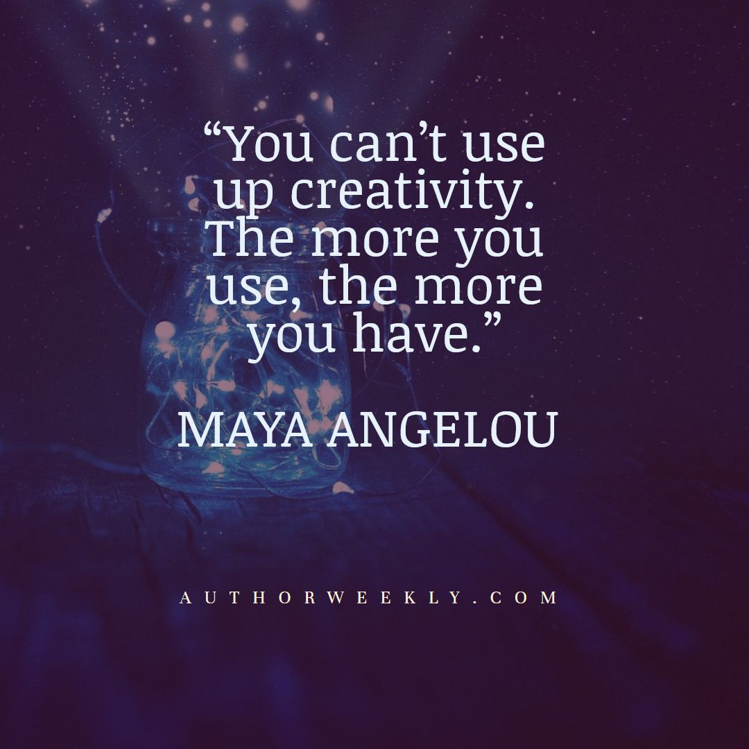 Maya Angelou Creativity Quote the More You Have