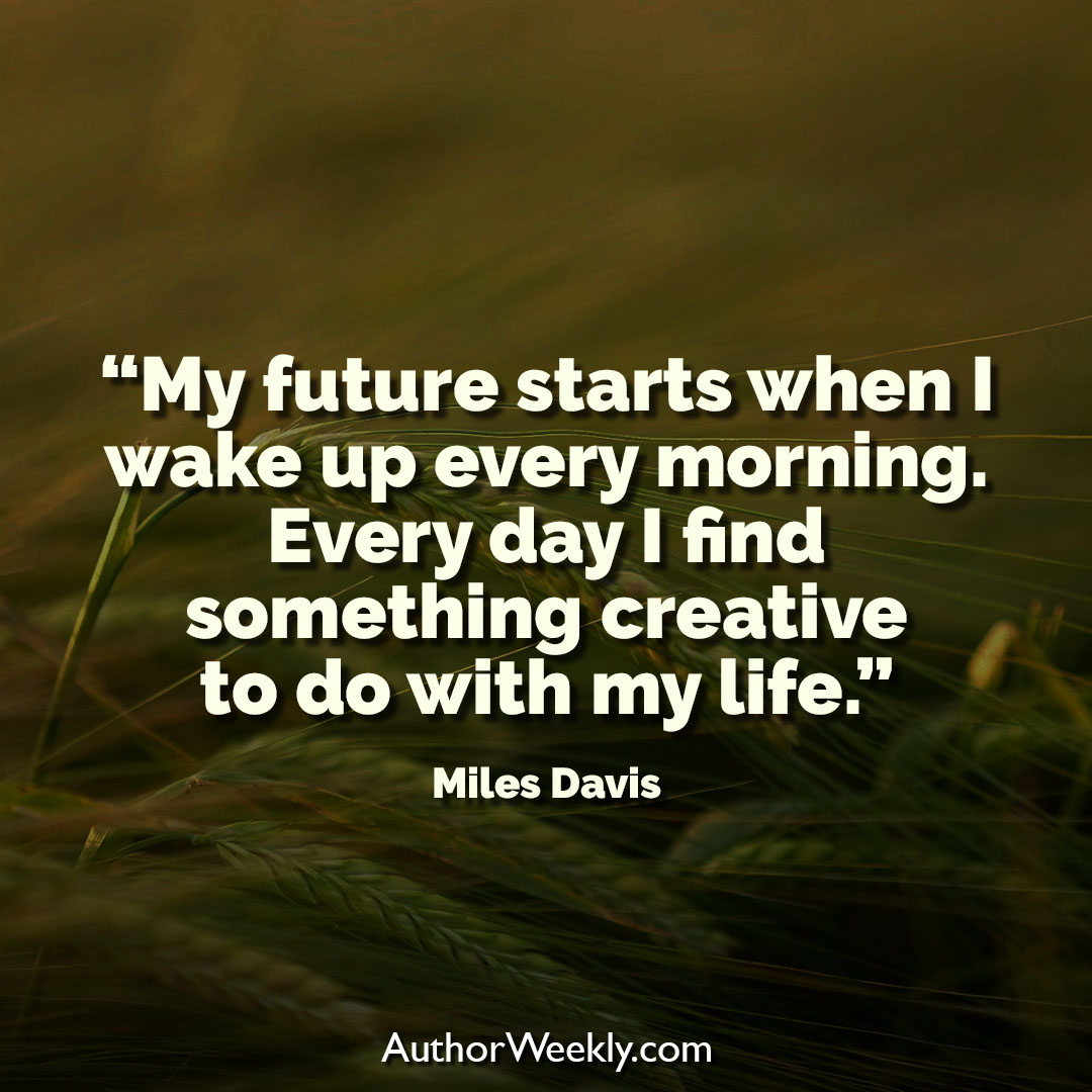 Miles Davis Creativity Quote My Future Starts