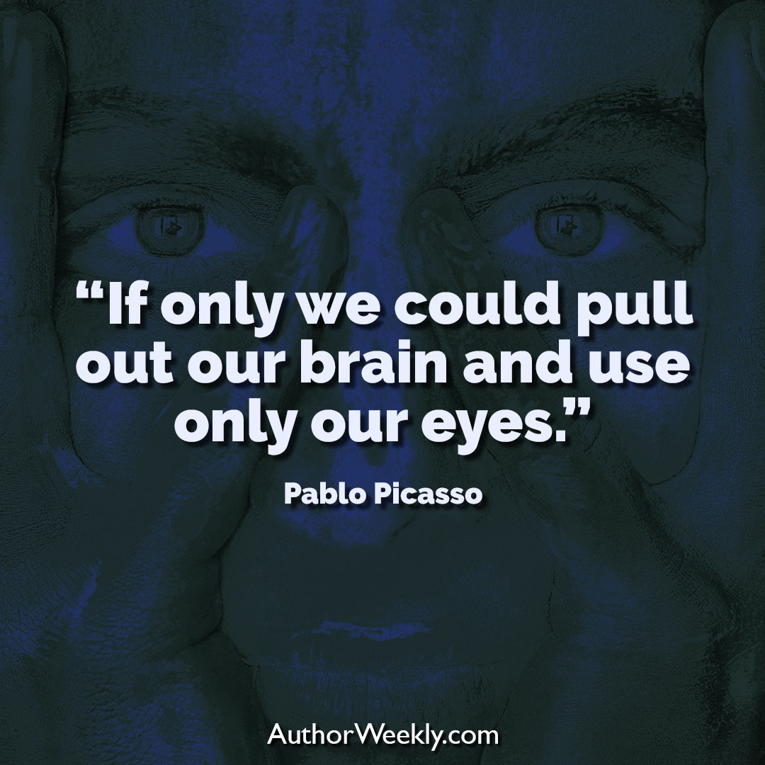 Pablo Picasso Creativity Quote Use Only Our Eyes