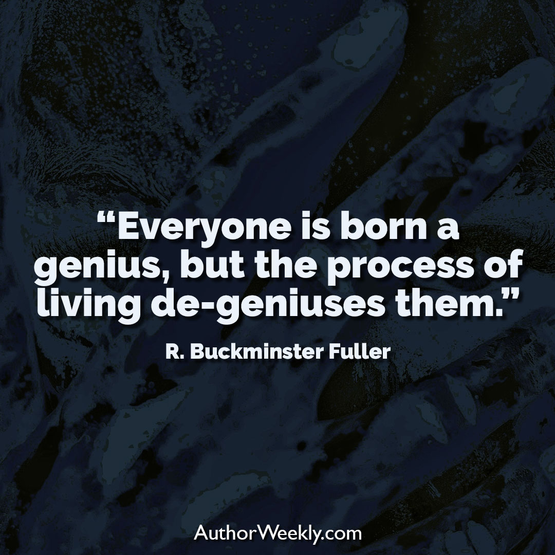 R. Buckminster Fuller Creativity Quote Everyone is Born a Genius