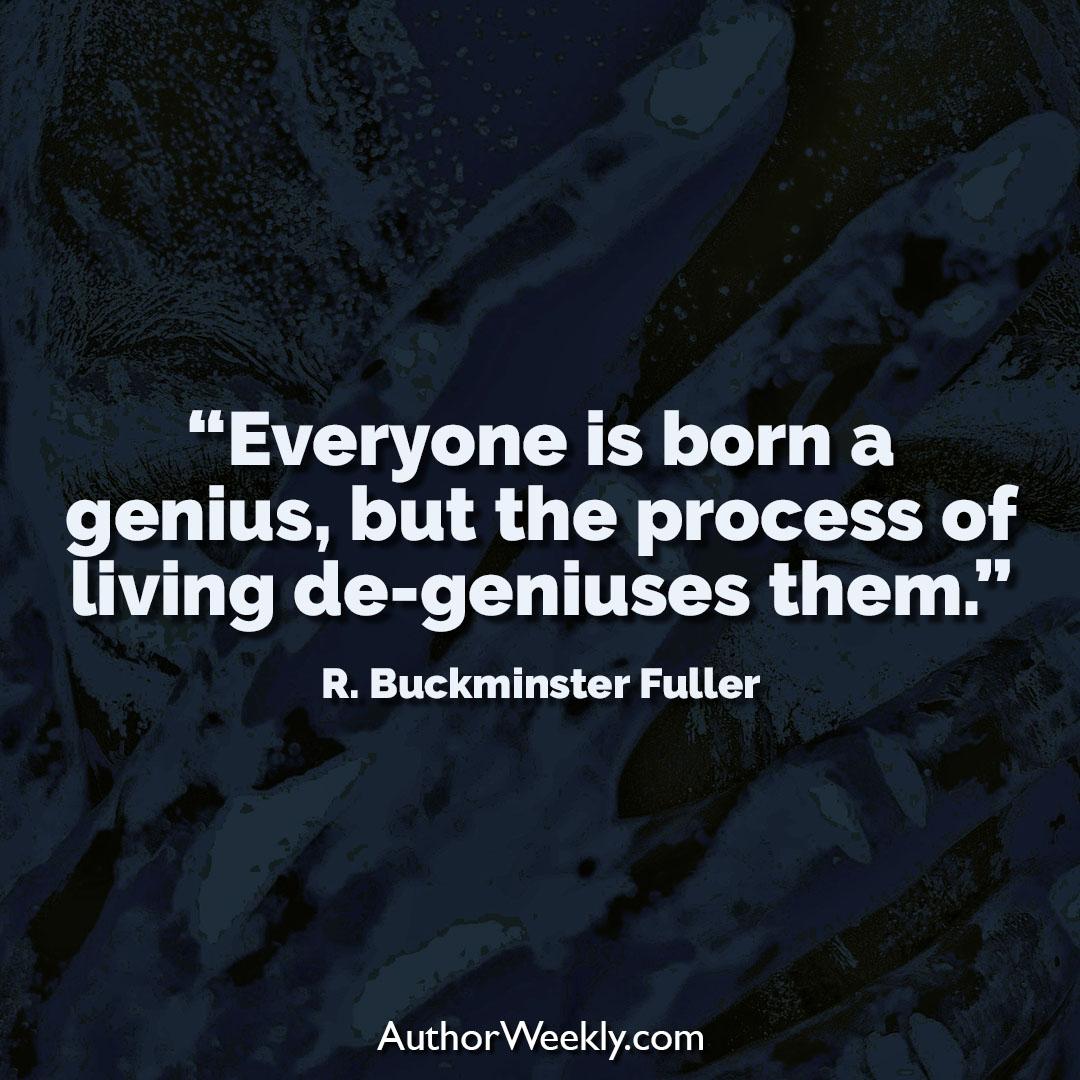 R. Buckminster Fuller Creativity Quote Everyone is Born a Genius