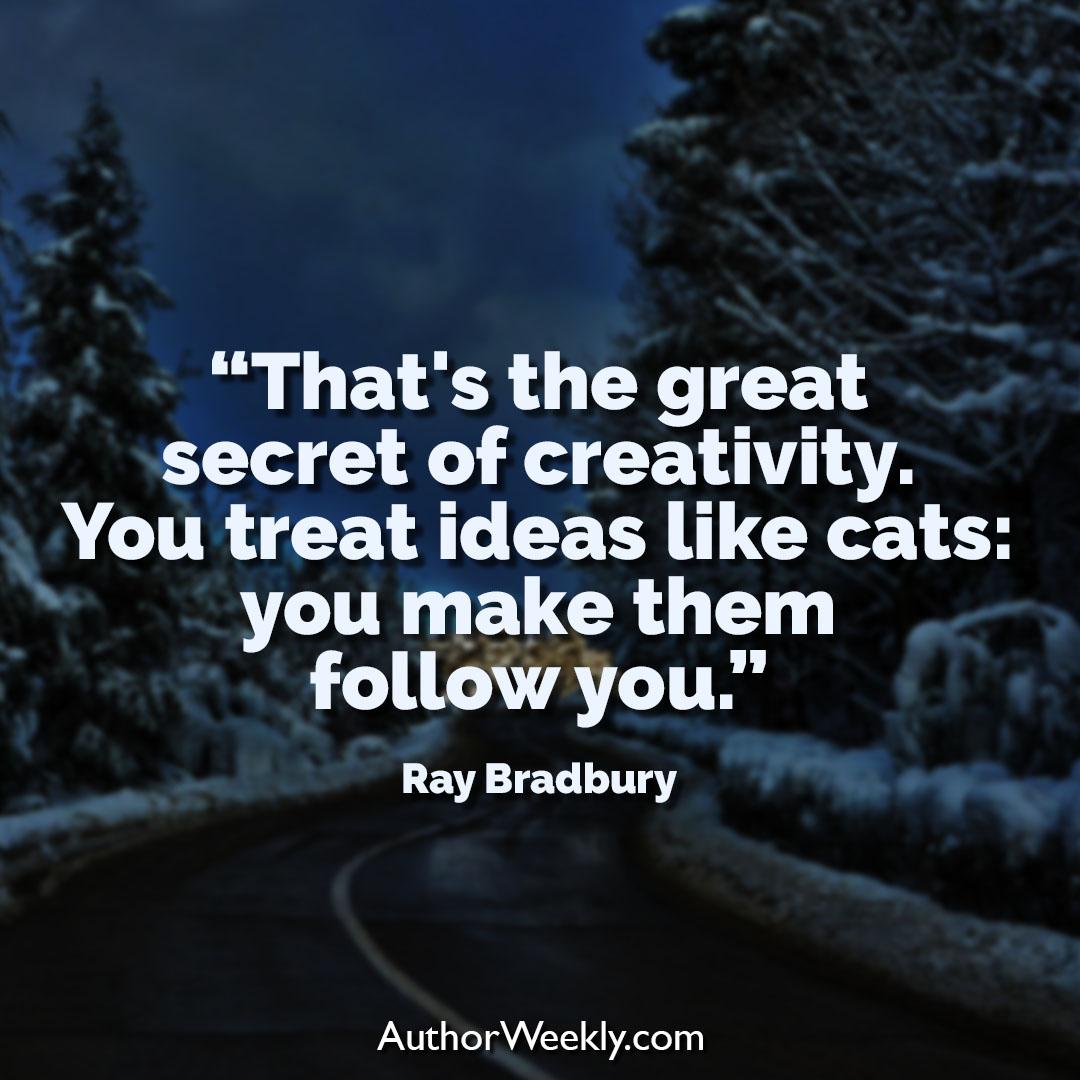 Ray Bradbury Creativity Quote You Treat Ideas Like Cats