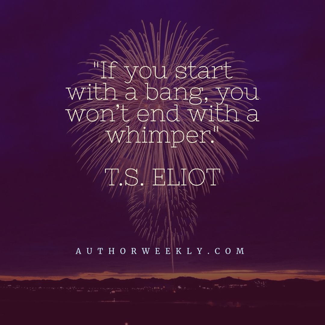 T S Eliot Writing Quote Start With a Bang