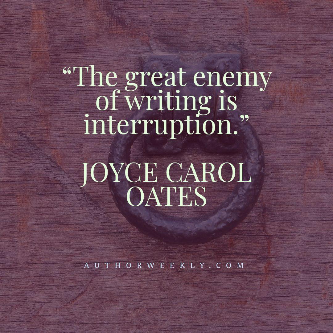 Joyce Carol Oates Writing Quote Interruption