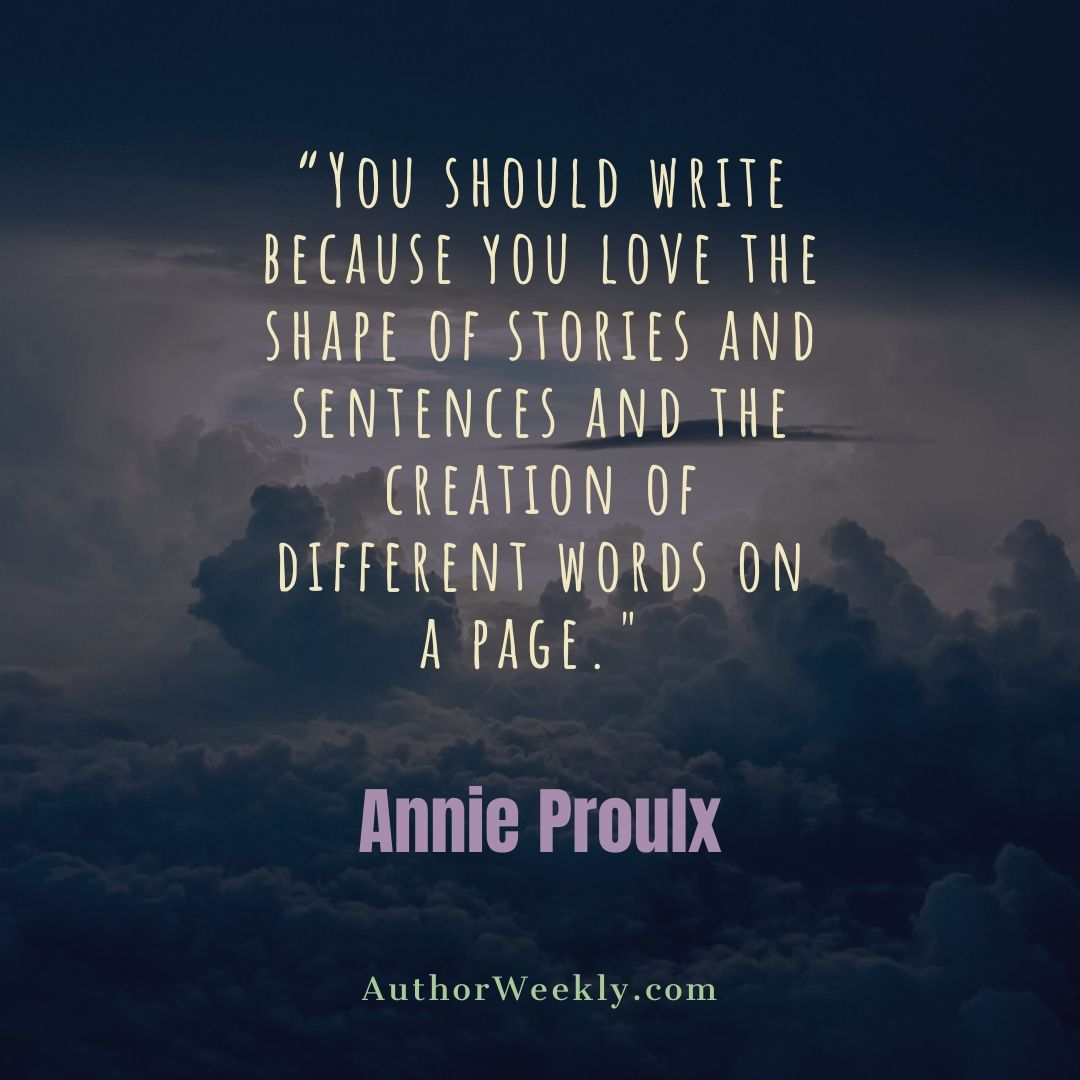 Annie Proulx Writing Quote You Should Write