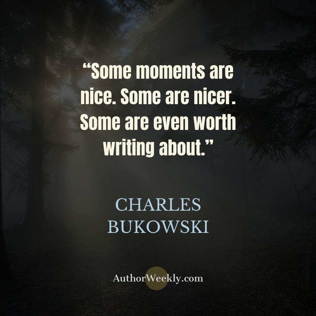 Charles Bukowski Writing Quote Some Moments