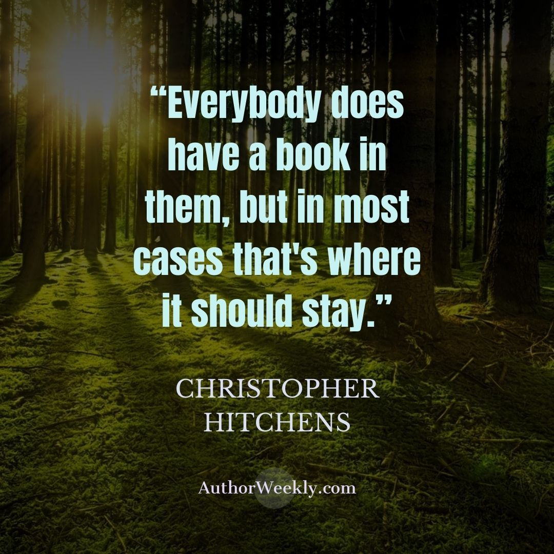 Christopher Hitchens Writing Quote Everyone Has a Book in Them