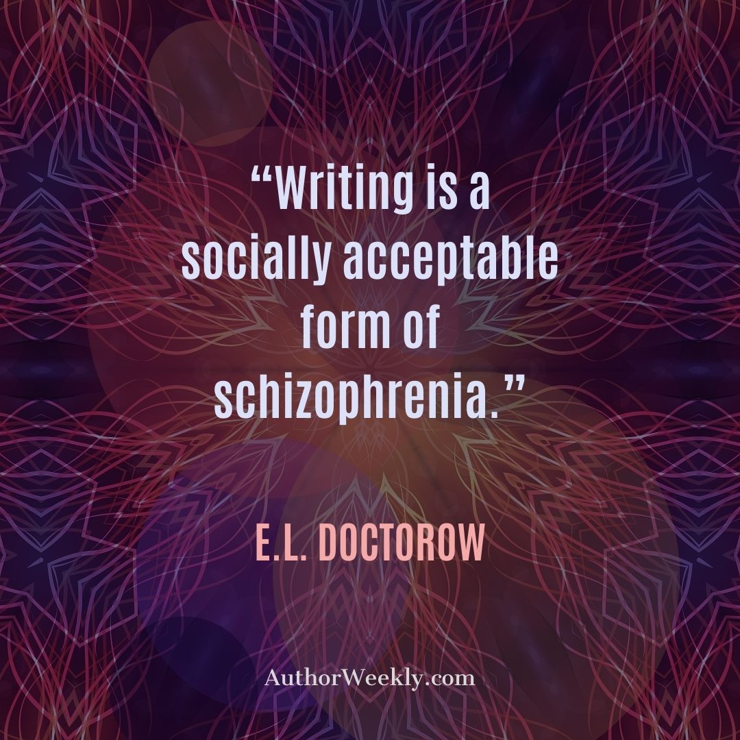 E L Doctorow Writing Quote Socially Acceptable Form of Schizophrenia