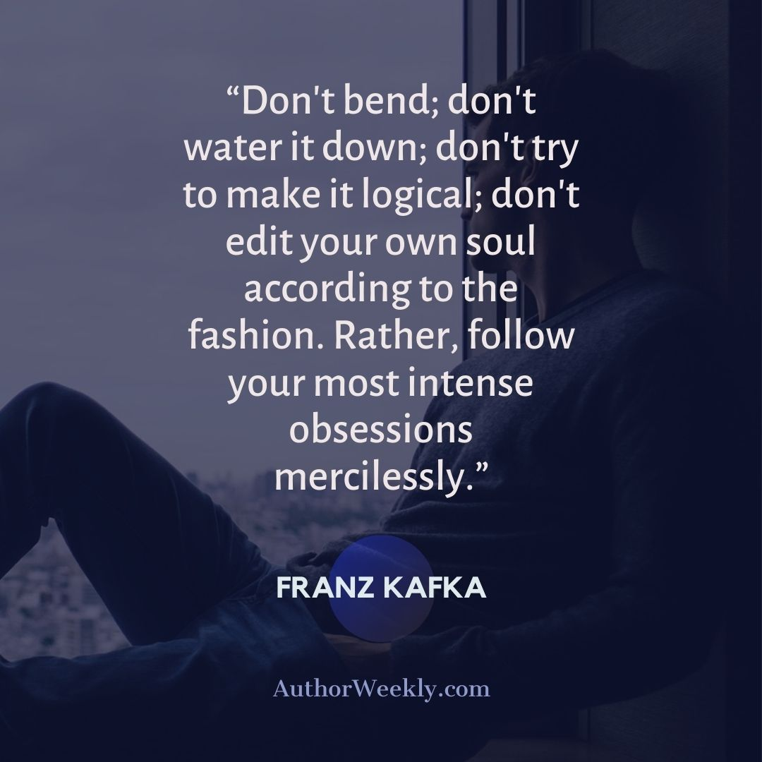 Franz Kafka Quote on Writing Don't Bend