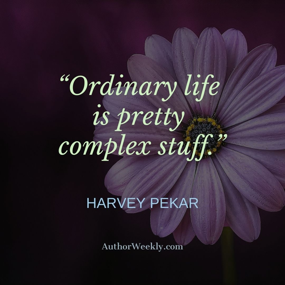 Harvey Pekar Writing Quote Ordinary Life