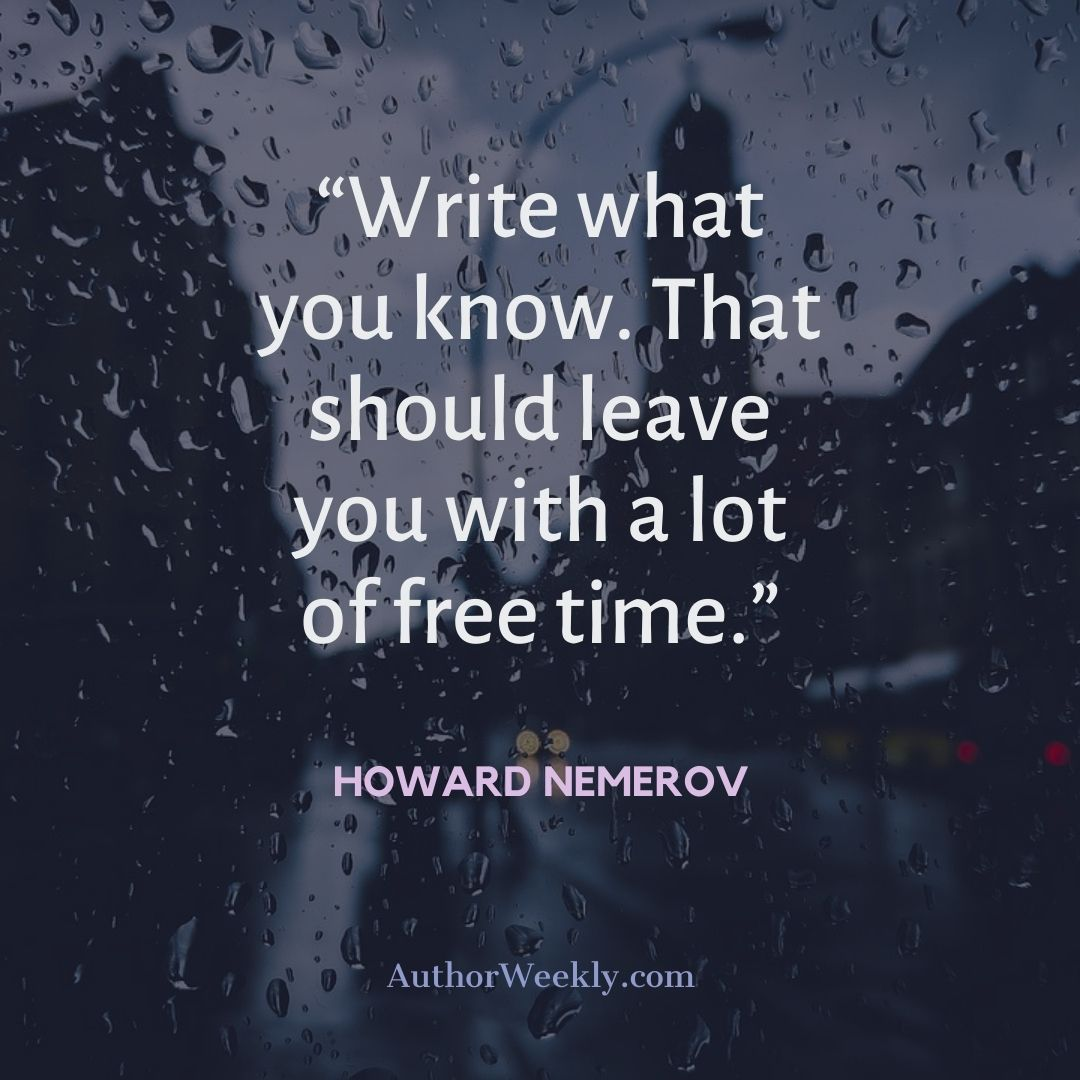 Howard Nemerov Writing Quote Write What You Know
