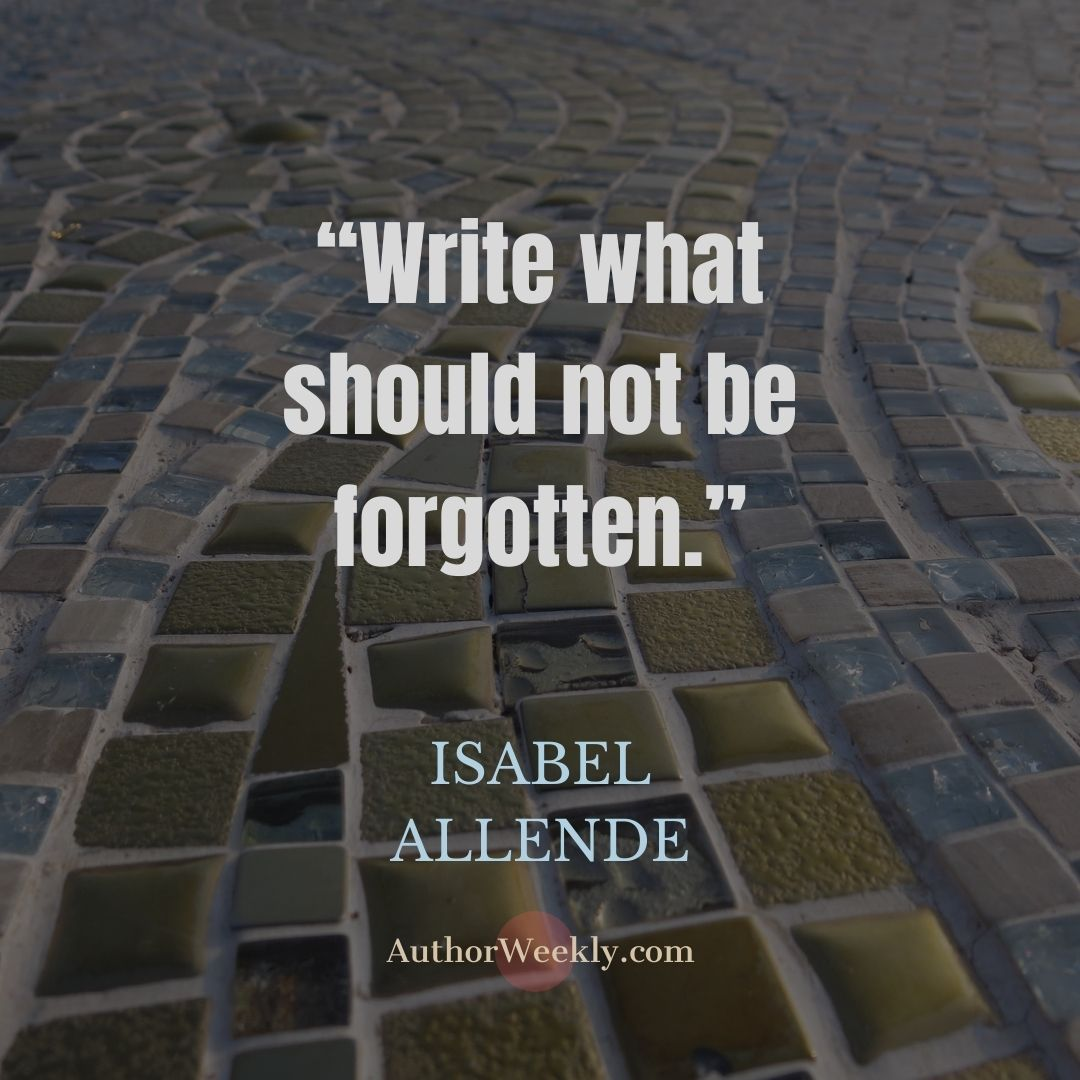 Isabel Allende Writing Quote Write What Should Not Be Forgotten