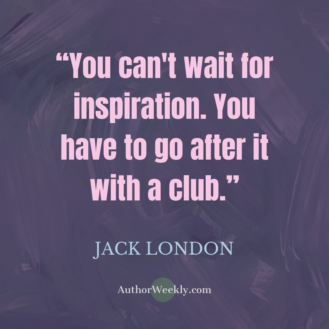 Jack London Writing Quote You Can't Wait for Inspiration