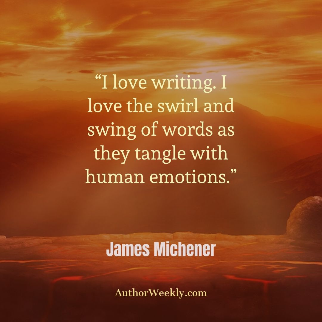 James Michener Writing Quote I Love Writing