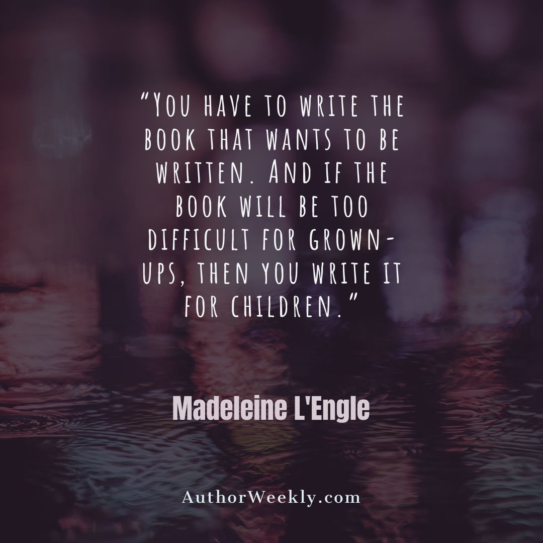 Madeleine L'Engle Quote You Have to Write the Book