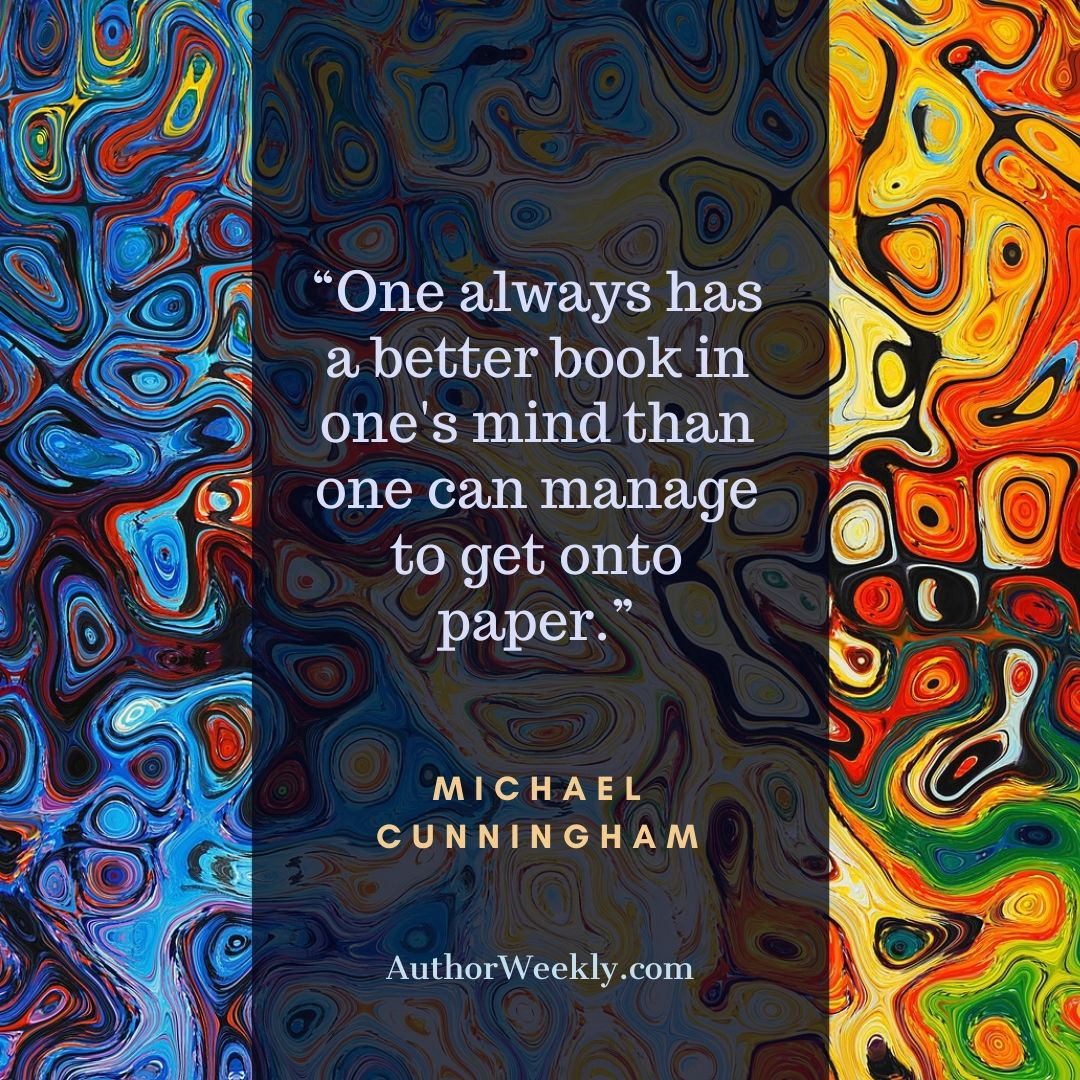 Michael Cunningham Writing Quote Better Book