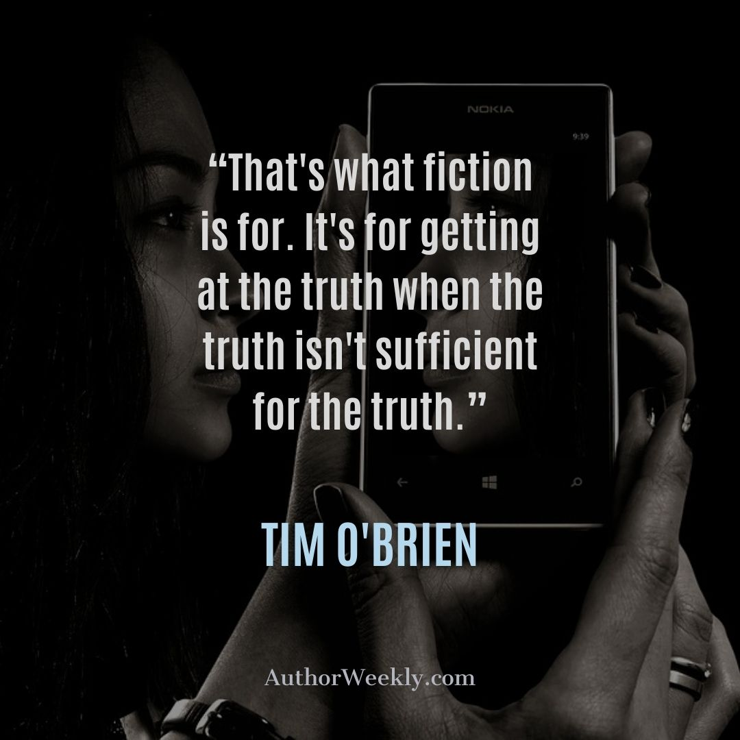 Tim Obrien Writing Quote What Fiction is For