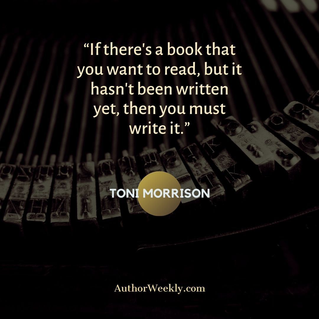 Toni Morrison Writing Quote If There's a Book You Want to Read