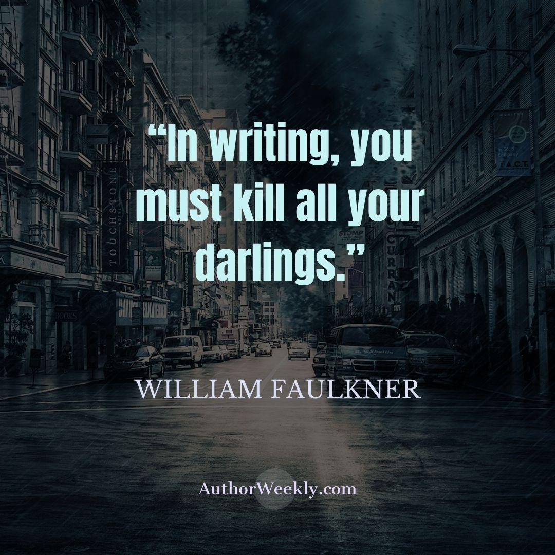 William Faulkner Writing Quote Kill Your Darlings